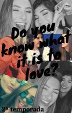 Do you know what it is to love - 2ª temporada by eliZaBETH_sem_o_z