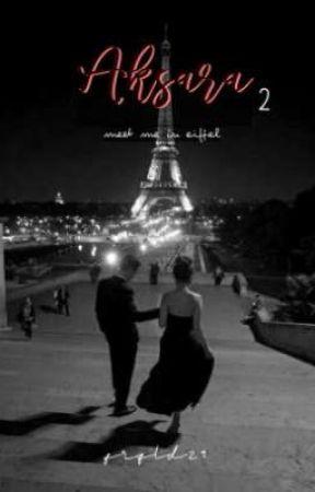 Aksara 2: Meet me in Eiffel [SEGERA TERBIT]  by imclawdy