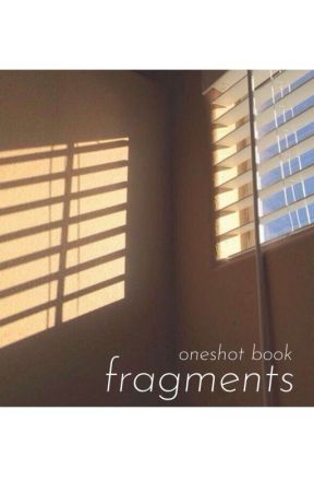 Fragments by yourmiddletoes