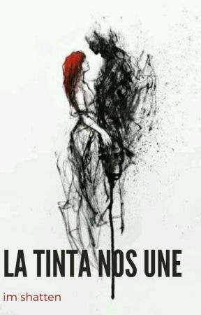 La Tinta Nos Une  by Im_shatten