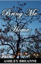 Bring Me Home [COMPLETE] ✔ by ashleybreannebooks