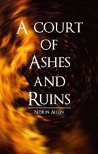 A court of ashes and ruins | A TOG x ACOTAR crossover by NesrinAhlin