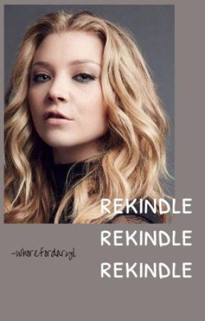 rekindle by -whorefordaryl