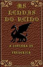 As lendas do reino - A loucura de Frederick by CANALDOMUNHOZ