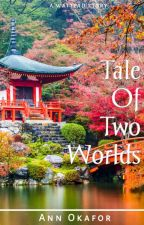 Tale Of Two Worlds by Ann_okafor04