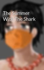 The Summer With The Shark by kittyface27