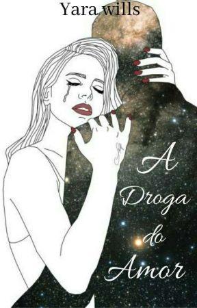 A Droga do Amor .... by Yarawills