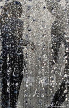 El día en el que la lluvia ardía by aitedafanfic