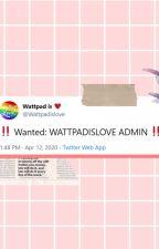 !! WANTED: WATTPADISLOVE ADMINS !! by wttpdislove
