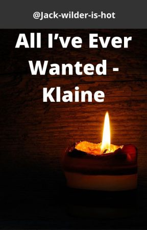 All I've ever wanted - Klaine fanfic by jack-wilder-is-hot
