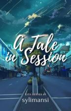 A Tale In Session (City Series #1) by sylimansi