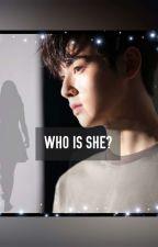 Who Is She? | Cha Eunwoo ff | REEDITING  by therealleedongmin
