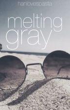 Melting Gray [Gratsu] by hanlovespasta