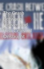 The Crash Between Heaven and Hell: Celestial Onslaught by cbhahco