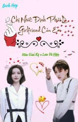 [Hứa Giai Kỳ x Lưu Vũ Hân] Chị Nhất Định Phải Là Girlfriend Của Em