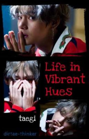 Life in Vibrant Hues | taegi [completed]