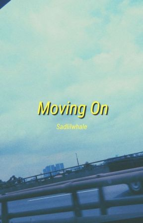 Moving On by sadlilwhale