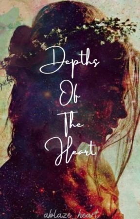 Depths Of The Heart |🖊 by ablaze_heart