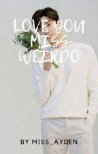 Love You Miss Weirdo by miss_ayden
