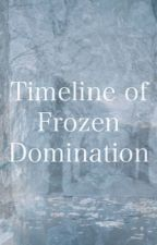Timeline of Frozen Domination by Zosiee
