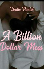 A Billion Dollar Mess by Pauly_Queen
