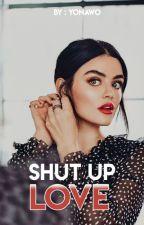 SHUT UP LOVE par Yonawo