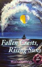 Fallen Crests, Rising Suns by MusicalKehleigh