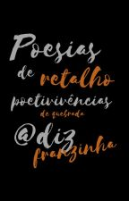 Poesias de Retalho by dizfranzinha