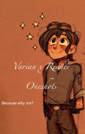 Varian x Reader Oneshots by JohnLaurens4life