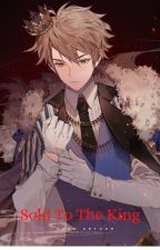 Sold To The King (Yandere King X Reader) by Born_A_Queen01