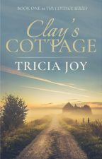 Clay's Cottage (Book 1) by tricia-joy