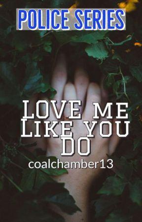 Police Series #4 Love Me Like You Do(Isagani Bautista Story) by coalchamber13