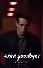 inked goodbyes ~ a the mortal instruments fanfic by emmaspeachy