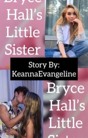 Bryce Hall's Little Sister  by KeannaEvangeline