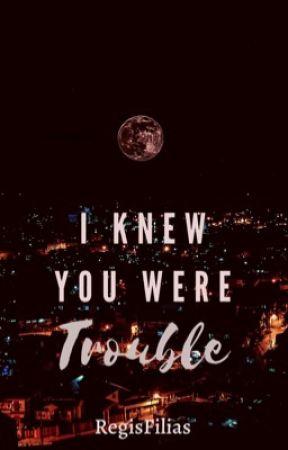 I knew you were Trouble by RegisFilias