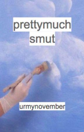 prettymuch smut by urmynovember