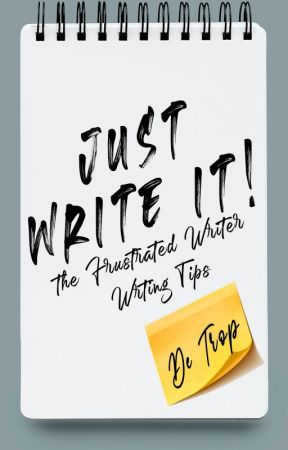The Frustrated Writer Writing Tips: Just Write It! by IamDeTrop