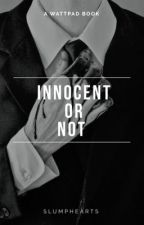 Innocent or Not ✔️ by slumphearts
