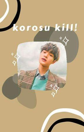 KOROSU KILL.    殺します! ᵐᵘˡᵗᶦ ᵃᶠ by JUNFiLMS