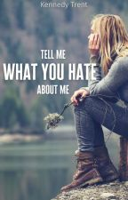 Tell Me What You Hate About Me by kennedy_trent
