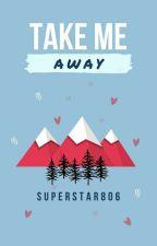 Take Me Away by superstar806