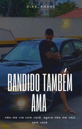 Bandido Também Ama {F!} by dixx_anaac