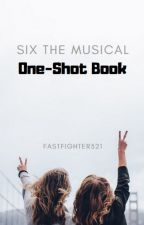 Six The Musical One-Shots by fastfighter321