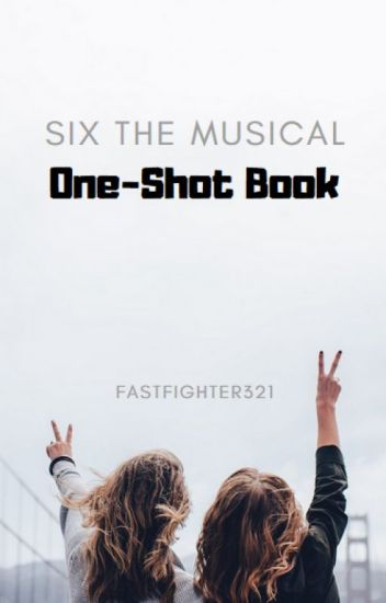 Six The Musical One-Shots