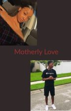 Motherly Love by Waitahdamnminute