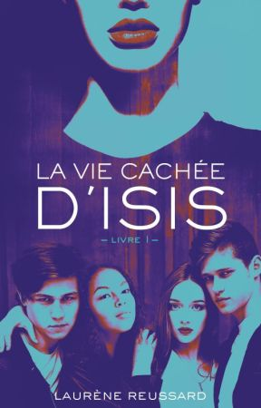 LA VIE CACHÉE D'ISIS - LIVRE 1 by laurene_rsd