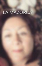 LA MAZORCA by amiraacosta