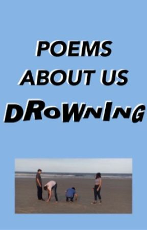 Poems About Us Drowning  by tinymovingpart