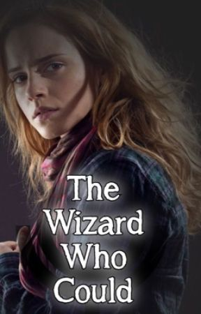 The Wizard Who Could (Male Reader X Hermione Granger) by therealneil2000