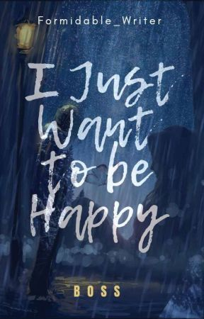 I Just Want to be Happy (Editing)  by Formidable_Writer